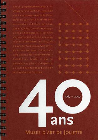 40 ans : Musée d'art de Joliette 1967-2007