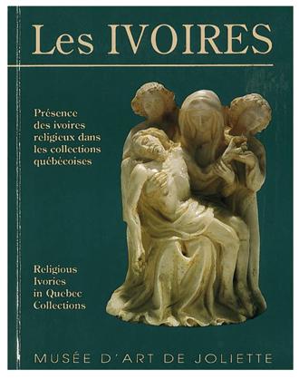 Les ivoires : présence des ivoires religieux dans les collections québécoises